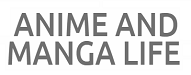 ANIME AND MANGA LIFE